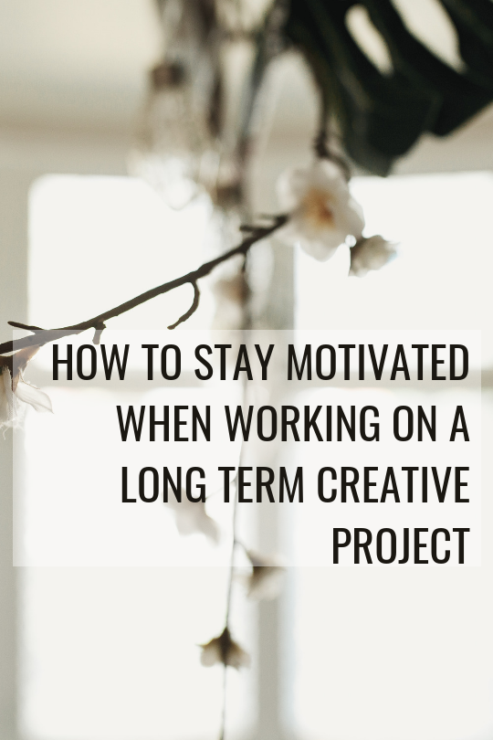 how to stay motivated when working on a long term creative project